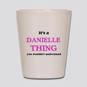 It's a Danielle thing, you wouldn&# Shot Glass