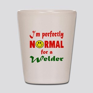 I'm perfectly normal for a Welder Shot Glass