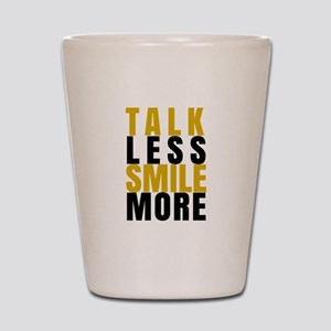 Talk Less Smile More Shot Glass