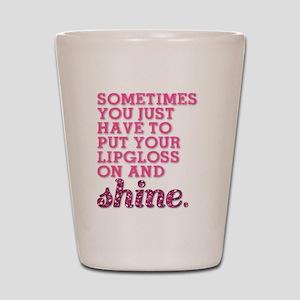 Put your lipgloss on and SHINE! Shot Glass