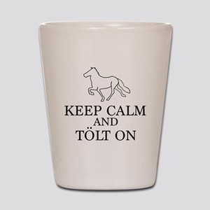 Keep Calm and Tolt On Shot Glass