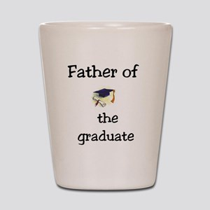 Father of the graduate Shot Glass