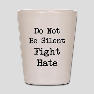 Fight Hate Shot Glass
