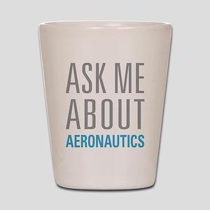 Ask Me About Aeronautics Shot Glass