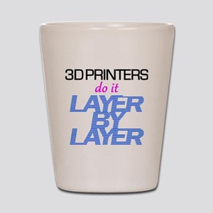3D Printers do it layer by layer Shot Glass