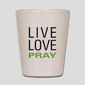 Live Love Pray Shot Glass