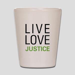 Live Love Justice Shot Glass