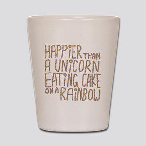 Happier That A Unicorn... Shot Glass