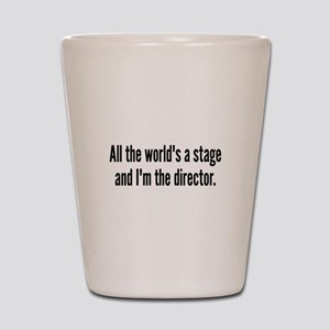 World's a Stage I'm Directing Shot Glass