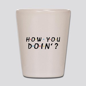 'How You Doin'?' Shot Glass