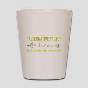 ALTERNATIVE FACTS Shot Glass