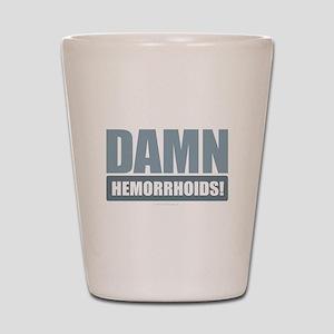 Damn Hemorrhoids! Shot Glass