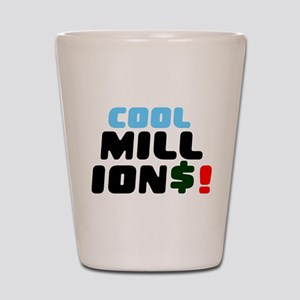 COOL MILLIONS! Shot Glass