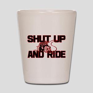 Shut up and ride. Shot Glass