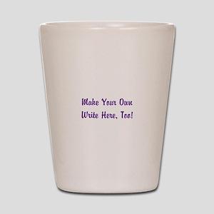Make Your Own Cursive Saying/Meme Creat Shot Glass