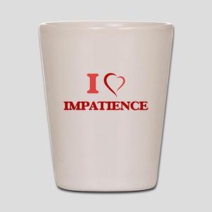 I Love Impatience Shot Glass