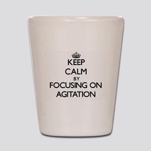 Keep Calm by focusing on Agitation Shot Glass