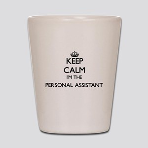Keep calm I'm the Personal Assistant Shot Glass