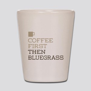 Coffee Then Bluegrass Shot Glass