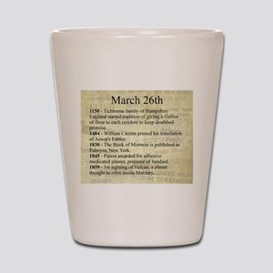 March 26th Shot Glass