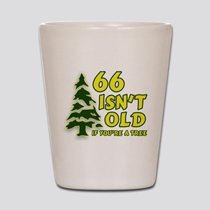 66 Isn't Old, If You're A Tree Shot Glass