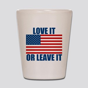 Love it or Leave it Shot Glass