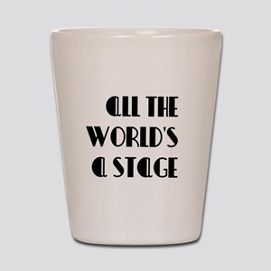 All The Worlds a Stage Shot Glass