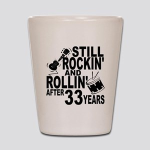 Rockin And Rollin After 33 Years Shot Glass