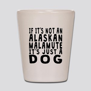 If Its Not An Alaskan Malamute Shot Glass