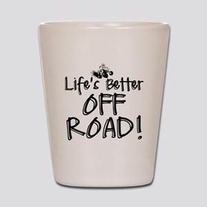 Lifes Better Off Road Shot Glass