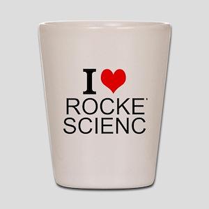 I Love Rocket Science Shot Glass