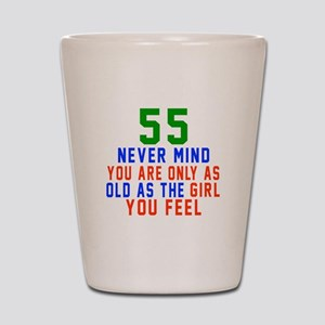 55 Never Mind Birthday Designs Shot Glass