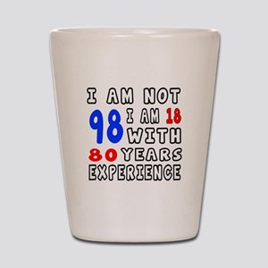 I am not 98 Birthday Designs Shot Glass