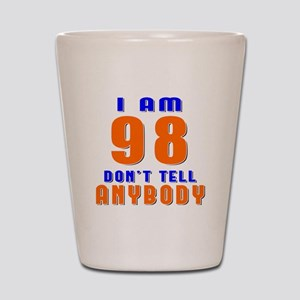 I am 98 Don't Tell Anybody Shot Glass