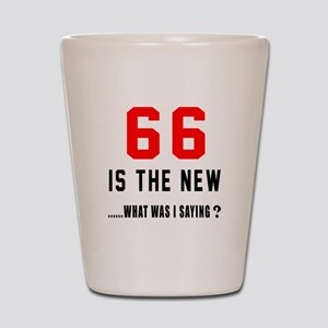 66 Is The New What Was I Saying ? Shot Glass