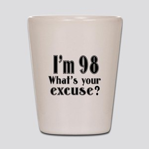 I'm 98 What is your excuse? Shot Glass