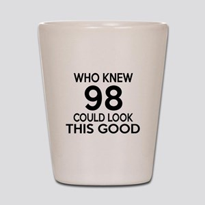 Who Knew 98 Could Look This Good Shot Glass