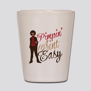 Pimpin' Aint Easy Shot Glass