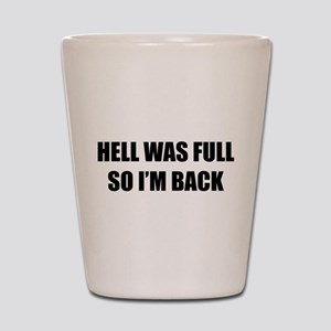 Hell was full Shot Glass