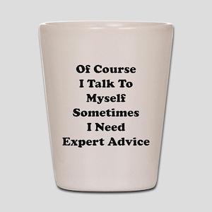 Sometimes I Need Expert Advice Shot Glass