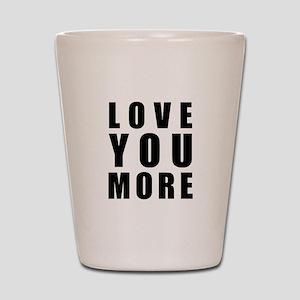 Love You More Shot Glass
