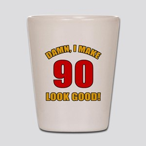 90 Looks Good! Shot Glass