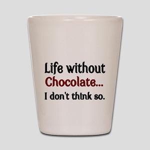 Life without Chocolate...I dont think so. Shot Gla