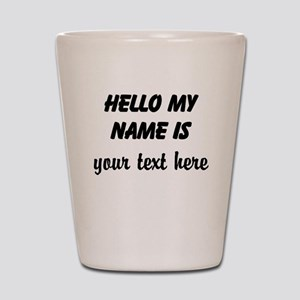 HELLO MY NAME IS ------- Shot Glass