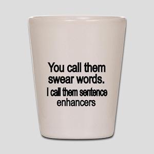 You call them swear words Shot Glass