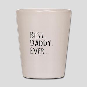 Best Daddy Ever Shot Glass