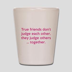 True Friends Shot Glass