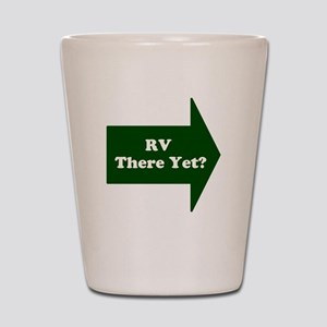 RV There Yet? Shot Glass