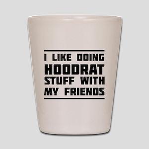 I like doing hoodrat stuff with my friends Shot Gl