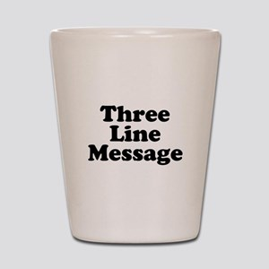 Big Three Line Message Shot Glass